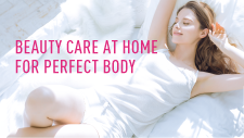 BEAUTY CARE AT HOME FOR PERFECT BODY