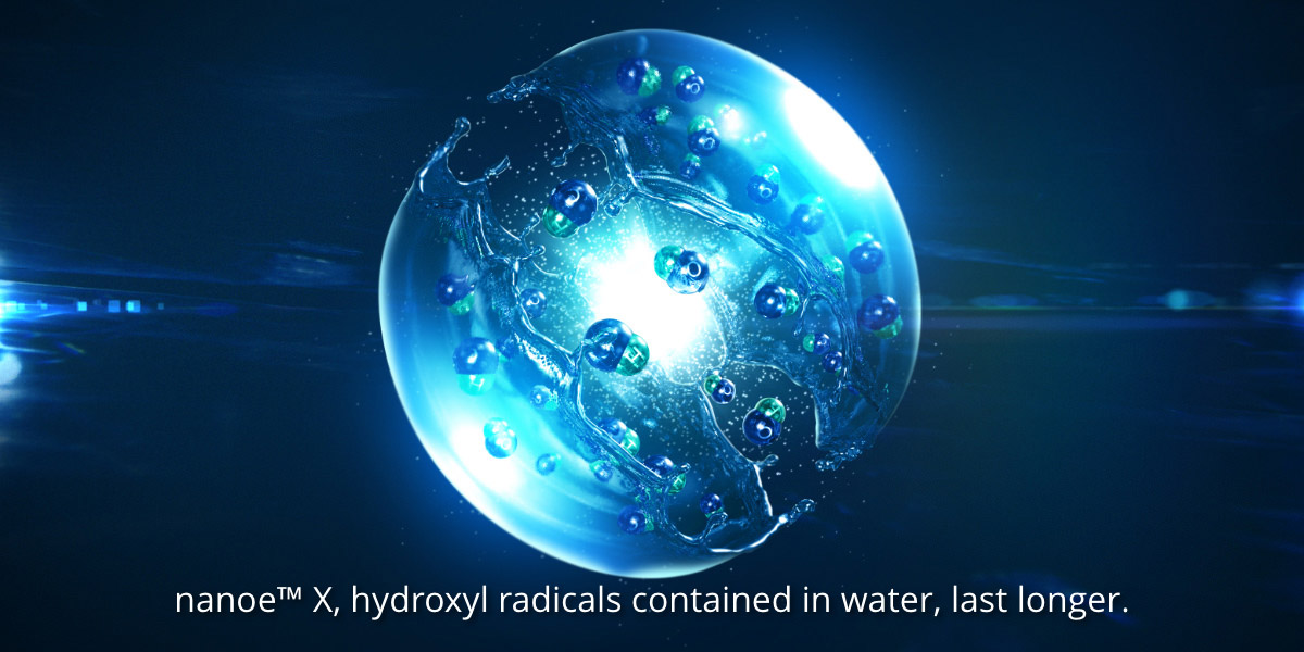 nanoe™ X, hydroxyl radicals contained in water, last longer.