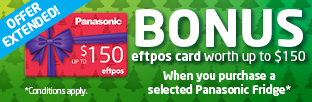 BONUS eftpos<sup>®</sup> card worth up to $150 with selected Panasonic fridges