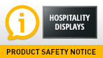 Hospitality Displays:product safety notice