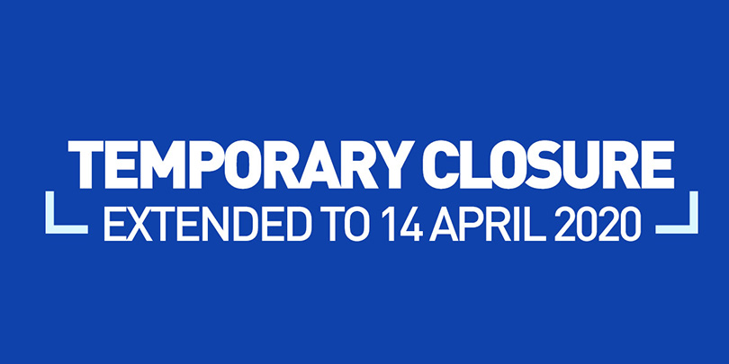 Temporary Closure Extended to 14 April 2020
