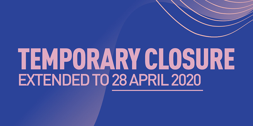 Temporary Closure Extended to 28 April 2020