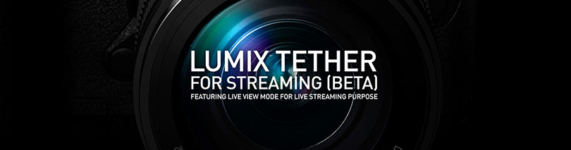 Panasonic releases 'LUMIX Tether for Streaming (Beta)' software program for PC integrating new LIVE VIEW mode for live streaming purpose
