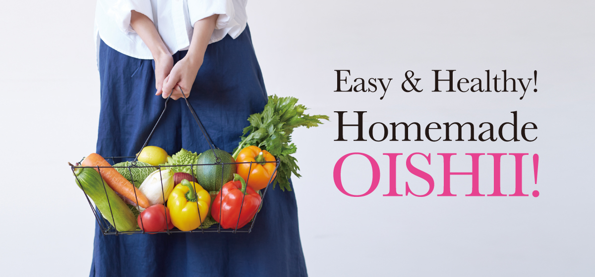 Easy and Healthy! The Selected Homemade OISHII Recipes