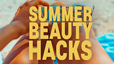 SUMMER BEAUTY HACKS
