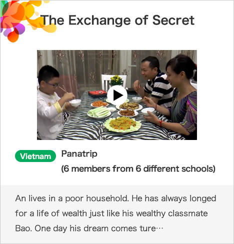 The Exchange of Secret Vietnam Panatrip (6 members from 6 different schools) An lives in a poor household. He has always longed for a life of wealth just like his wealthy classmate Bao. One day his dream comes ture…
