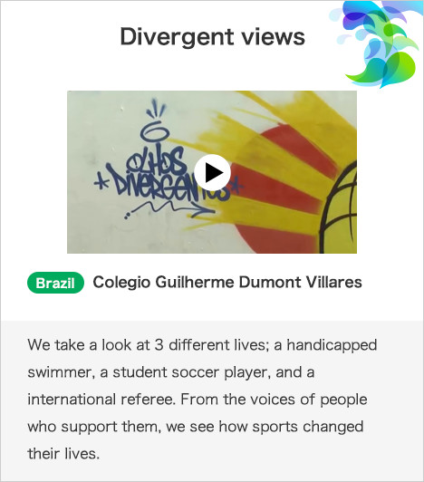 Divergent views Brazil Colegio Guilherme Dumont Villares We take a look at 3 different lives; a handicapped swimmer, a student soccer player, and a international referee. From the voices of people who support them, we see how sports changed their lives.
