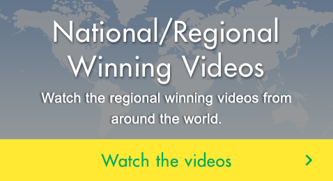 National/Regional Winning Videos Watch the regional winning videos  from around the world. Watch the videos
