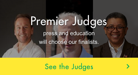 Premier Judges Experts from the movie industry,  press and education will choose our finalists. See the Judges