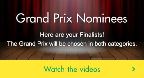 Grand Prix Nominees Here are your Finalists! The Grand Prix will be chosen in both categories.