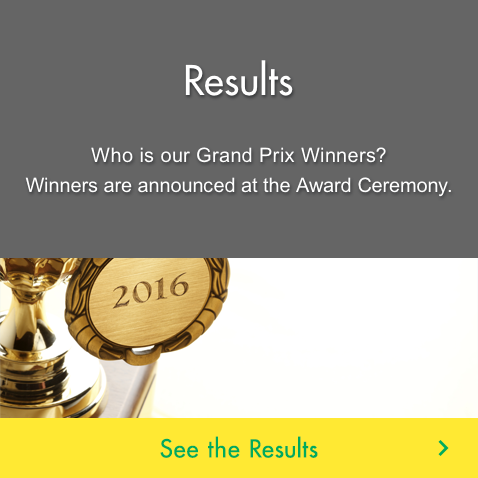 Results Who is our Grand Prix Winners? Winners are announced at the Award Ceremony.