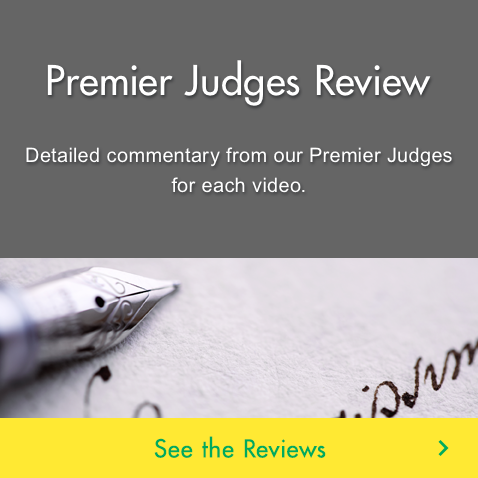 Premier Judges Review Detailed commentary from our Premier Judges for each video.