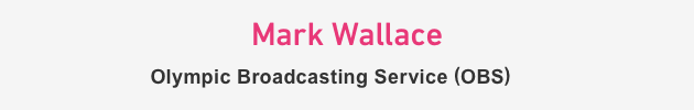 Mark Wallace Olympic Broadcasting Service (OBS)
