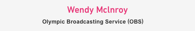 Wendy Mclnroy Olympic Broadcasting Service (OBS)