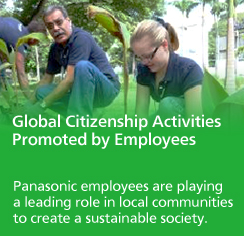 Global Citizenship Activities Promoted by Employees Panasonic employees are playing a leading role in local communities to create a sustainable society.