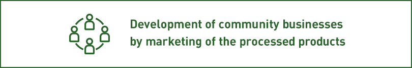 Development of community businesses by marketing of the processed products