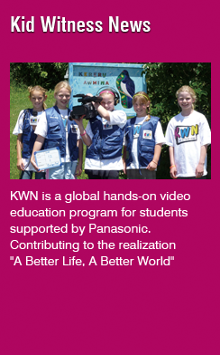 Kid Witness News(KWN is a global hands-on video education program for students supported by Panasonic.Contributing to the realization *A Better Life, A Better World*)