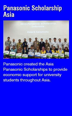 Panasonic Scholarship Asia(Panasonic created the Asia Panasonic Scholarships to provide economic support for university students throughout Asia.)