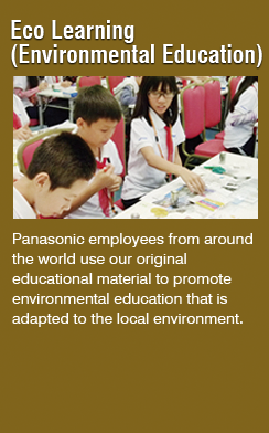 Eco Learning(Panasonic employees from around the world use our original educational material to promote environmental education that is adapted to the local environment.)