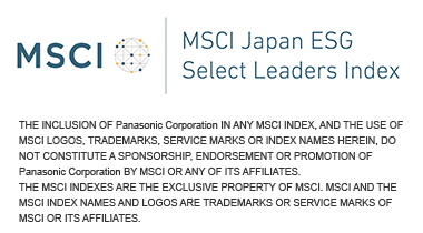 MSCI Japan ESG Select Leaders Index THE INCLUSION OF Panasonic Corporation IN ANY MSCI INDEX, AND THE USE OF MSCI LOGOS, TRADEMARKS, SERVICE MARKS OR INDEX NAMES HEREIN, DO NOT CONSTITUTE A SPONSORSHIP, ENDORSEMENT OR PROMOTION OF Panasonic Corporation BY MSCI OR ANY OF ITS AFFILIATES. THE MSCI INDEXES ARE THE EXCLUSIVE PROPERTY OF MSCI. MSCI AND THE MSCI INDEX NAMES AND LOGOS ARE TRADEMARKS OR SERVICE MARKS OF MSCI OR ITS AFFILIATES.