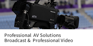 Professional  AV Solutions Broadcast &  Professional Video