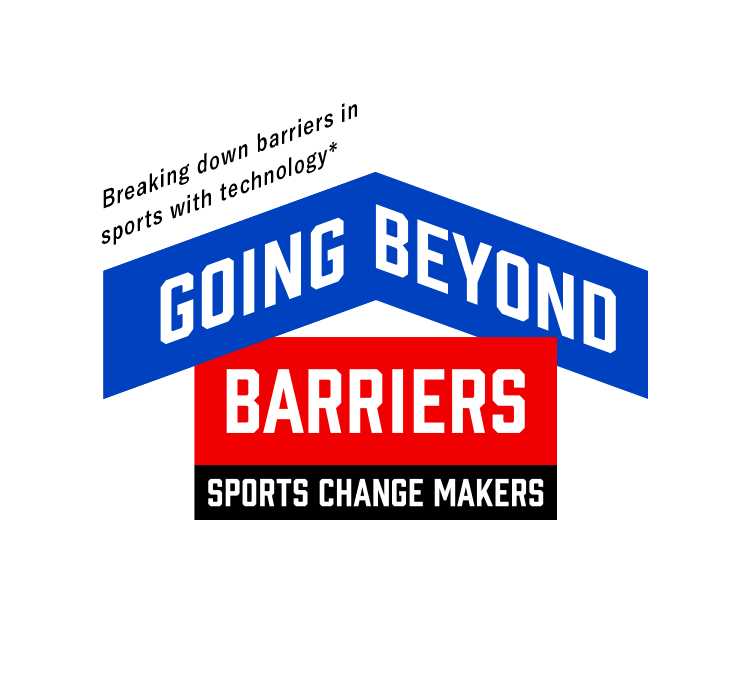 Breaking down barriers in sports with technology* GOING BEYOND BARRIERS SPORTS CHANGE MAKERS