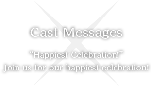"Cast Messages ""Happiest Celebration!"" Join us for our happiest celebration!"