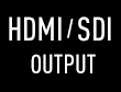 HDMI Output and SDI Output