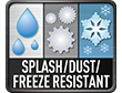 Splash/Dust/Freeze Resistant